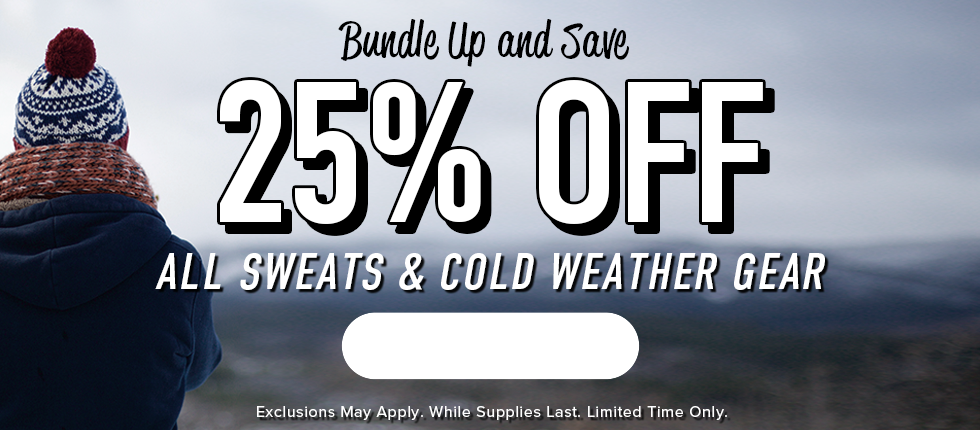 Bundle Up and Save. 25% off all Sweats & Cold Weather Gear. Exclusions may apply. While supplies last. Limited time only. Click to shop now.